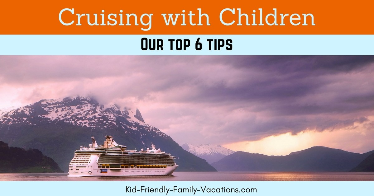 Cruising with children - our top 6 tips for choosing a cruise destination to choosing the size of the ship and kids programs on board