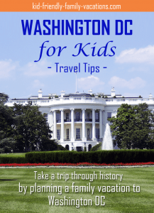 Washington DC For Kids - Take a trip through history by planning a famliy vacation to Washington DC
