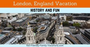 London England Vacation - tips for planning kid friendly vacation fun in London - what to see and do
