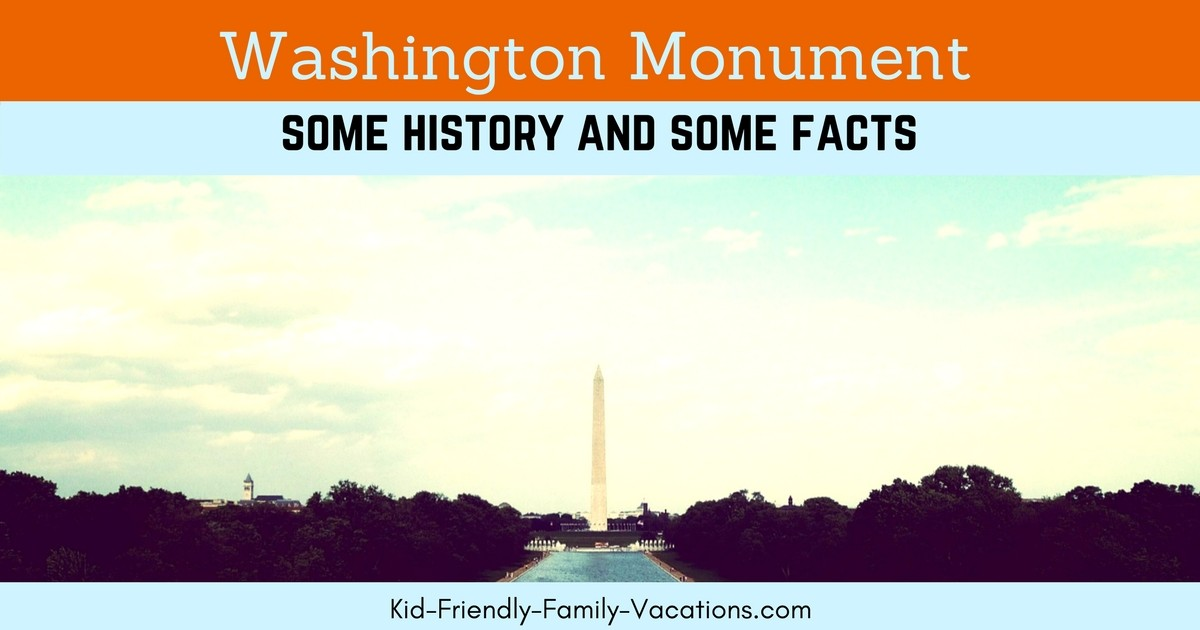 The History of the Washington Monument in Washington DC and some fun facts about it the monument at teh heart of the National Mall
