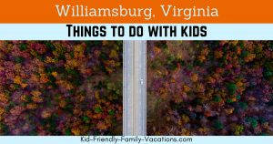 Williamsburg Virginia is chock full of things to do with kids. From historical settlements to theme parks and water parks you will not be bored.