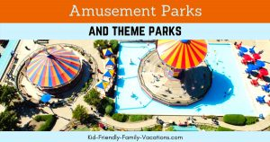 Amusement Parks and Theme Parks are an exciting way for the entire family to join in on a kid friendly vacation