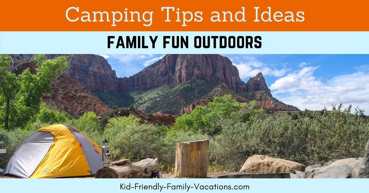 Family Camping Tips and Ideas - to get your kids outside and away from TV and video games. Kids will actually embrace the outdoor adventure