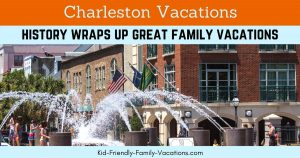 Charleston Vcations - History Wraps Up Great Family Vacations