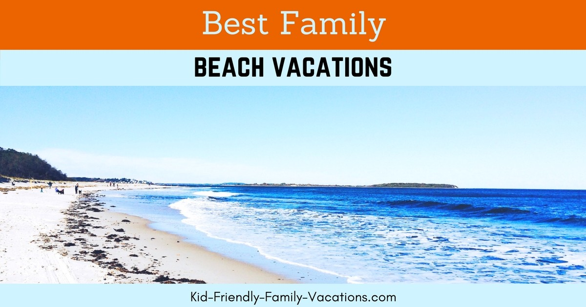 Best family beach vacations for Best beach vacations usa