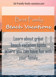 Best Family Beach Vacations - the ones that build kids life experiences and get the family together spending quality time together-