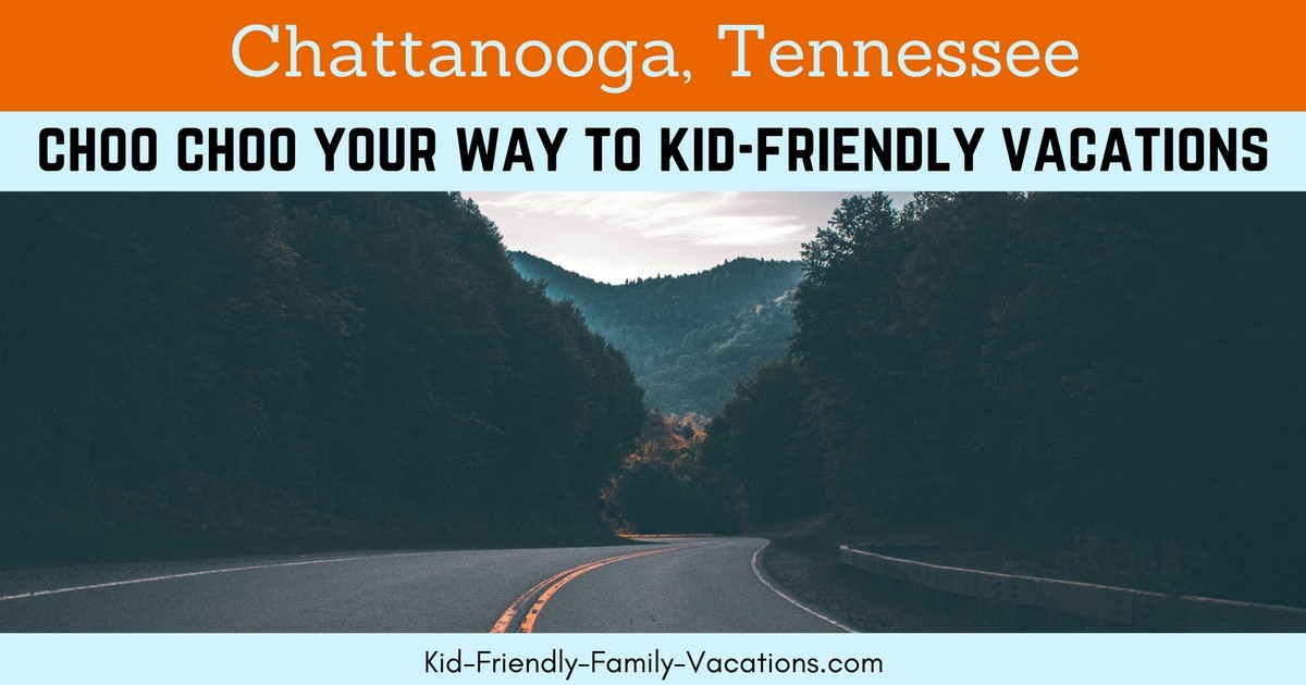 Chattanooga TN is a great place to visit - it has caverns and mountain top views - its a great kid friendly vacations addition