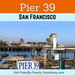 Pier 39 San Francisco – Fun and History on the San Francisco Bay